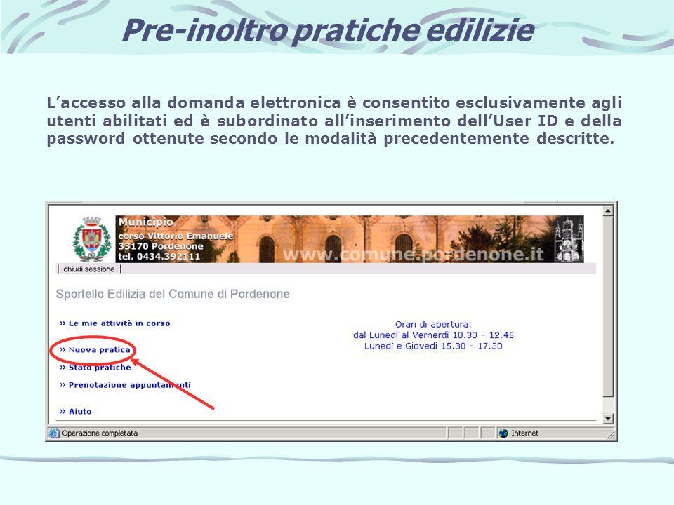 Pre-inoltro pratiche edilizie Laccesso alla domanda elettronica è consentito esclusivamente agli utenti abilitati ed è subordinato allinserimento dell