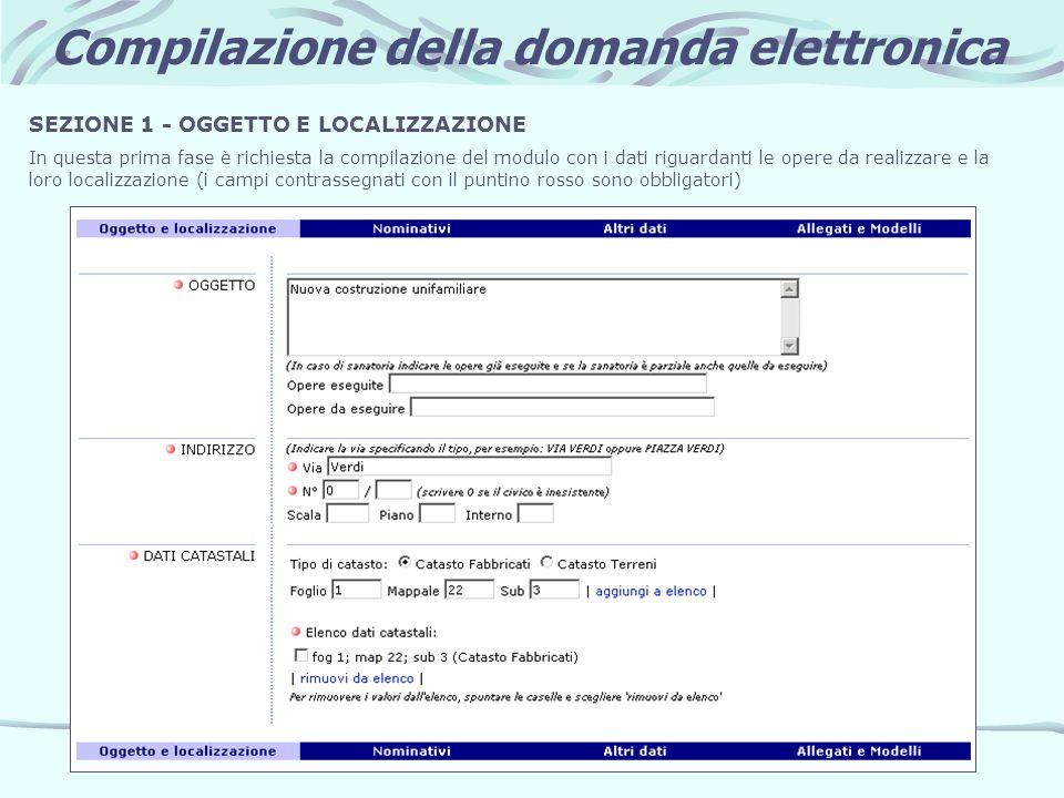 Compilazione della domanda elettronica SEZIONE 1 - OGGETTO E LOCALIZZAZIONE In questa prima fase è richiesta la compilazione del modulo con i dati rig