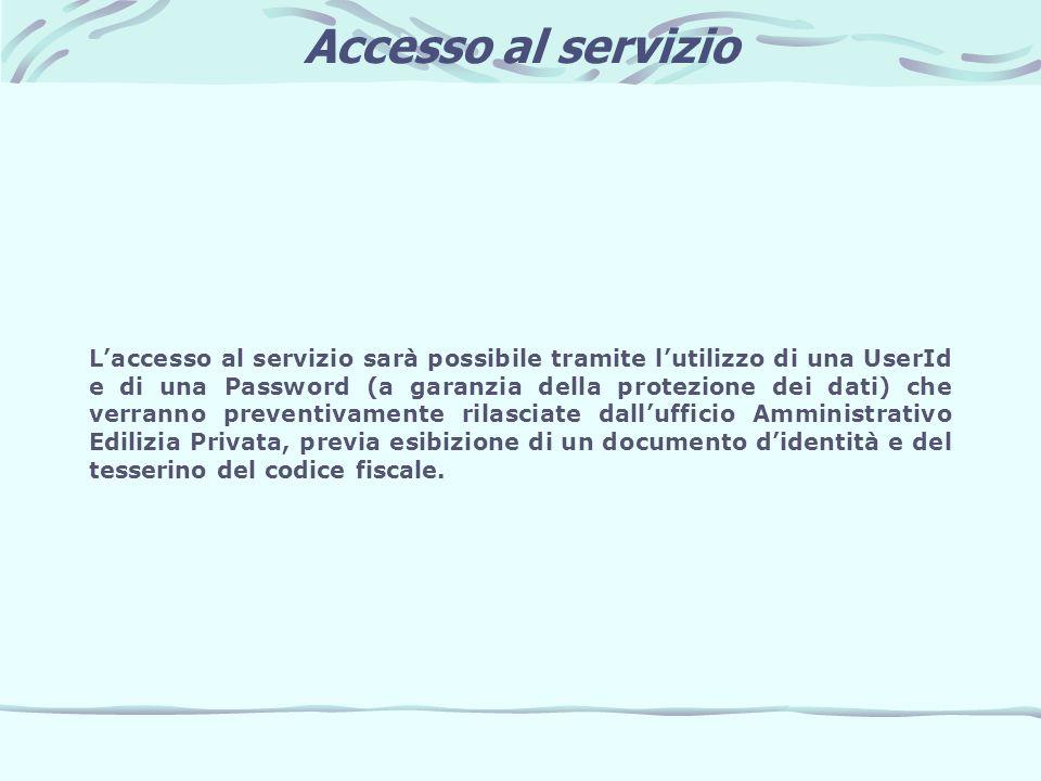 Accesso al servizio Laccesso al servizio sarà possibile tramite lutilizzo di una UserId e di una Password (a garanzia della protezione dei dati) che v