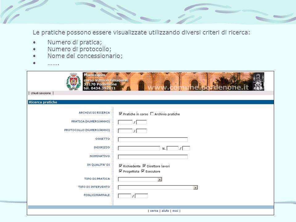 Le pratiche possono essere visualizzate utilizzando diversi criteri di ricerca: Numero di pratica; Numero di protocollo; Nome del concessionario; …….