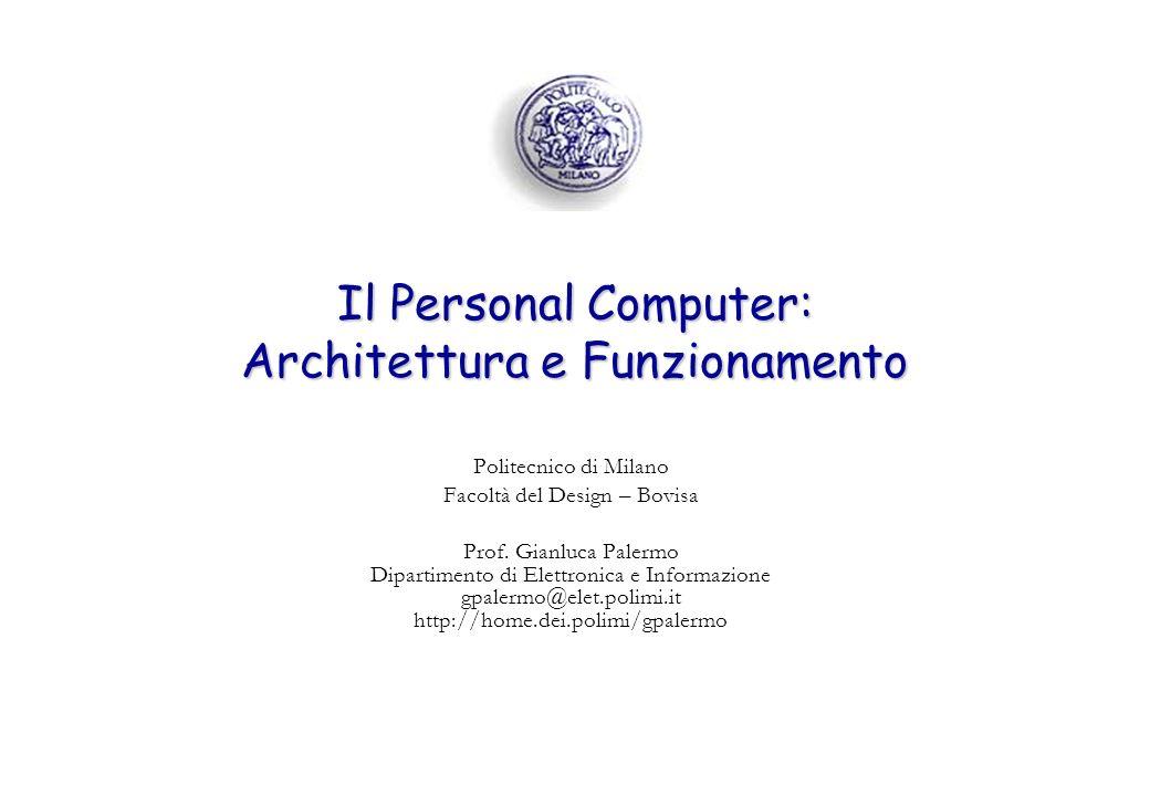 Il Personal Computer: Architettura e Funzionamento Politecnico di Milano Facoltà del Design – Bovisa Prof. Gianluca Palermo Dipartimento di Elettronic