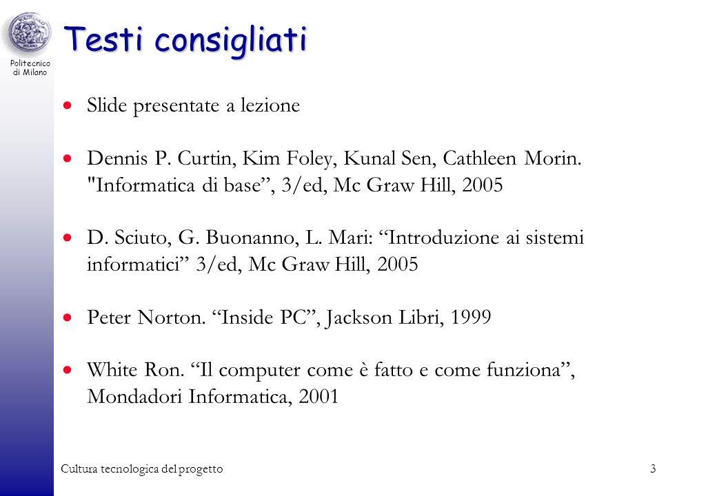 Politecnico di Milano Cultura tecnologica del progetto3 Testi consigliati Slide presentate a lezione Dennis P. Curtin, Kim Foley, Kunal Sen, Cathleen