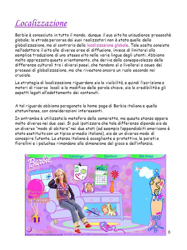 6 Localizzazione Barbie è conosciuta in tutto il mondo, dunque il suo sito ha unaudience pressochè globale; la strada percorsa dai suoi realizzatori non è stata quella della globalizzazione, ma al contrario della localizzazione globale.