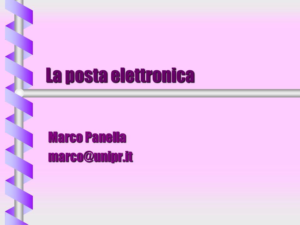 La posta elettronica Marco Panella marco@unipr.it