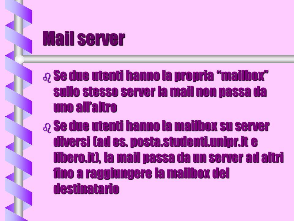 Mail Server b I programmi che fanno da mail server cambiano a seconda del sistema operativo: Unix -> sendmailUnix -> sendmail Windows -> exchangeWindows -> exchange......