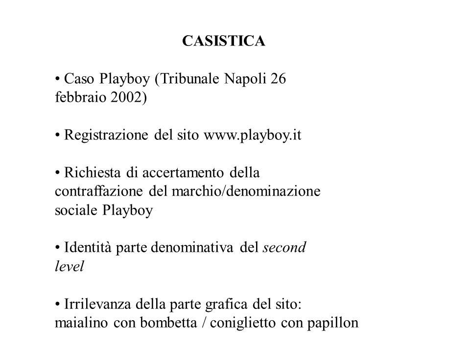 CASISTICA Caso Playboy (Tribunale Napoli 26 febbraio 2002) Registrazione del sito www.playboy.it Richiesta di accertamento della contraffazione del ma