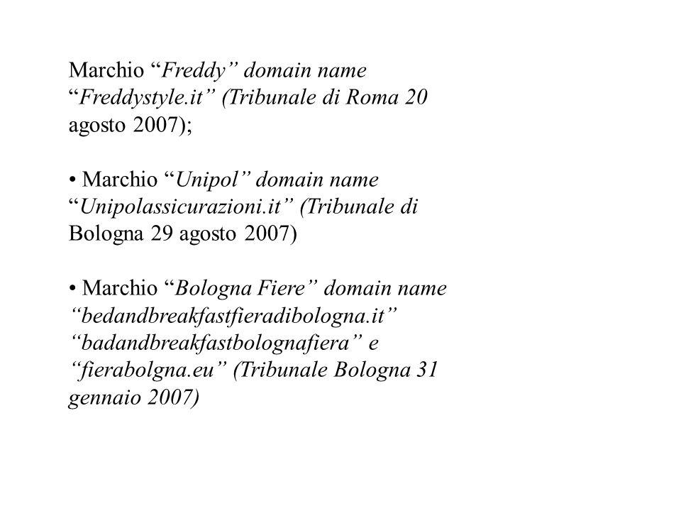 Marchio Freddy domain name Freddystyle.it (Tribunale di Roma 20 agosto 2007); Marchio Unipol domain name Unipolassicurazioni.it (Tribunale di Bologna