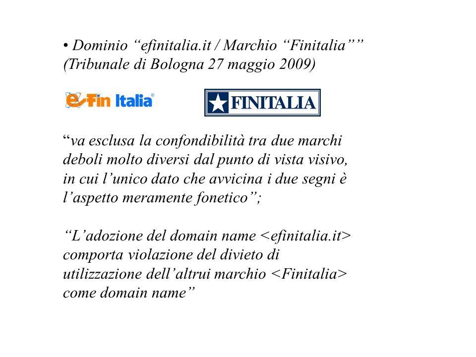 Dominio efinitalia.it / Marchio Finitalia (Tribunale di Bologna 27 maggio 2009) va esclusa la confondibilità tra due marchi deboli molto diversi dal p