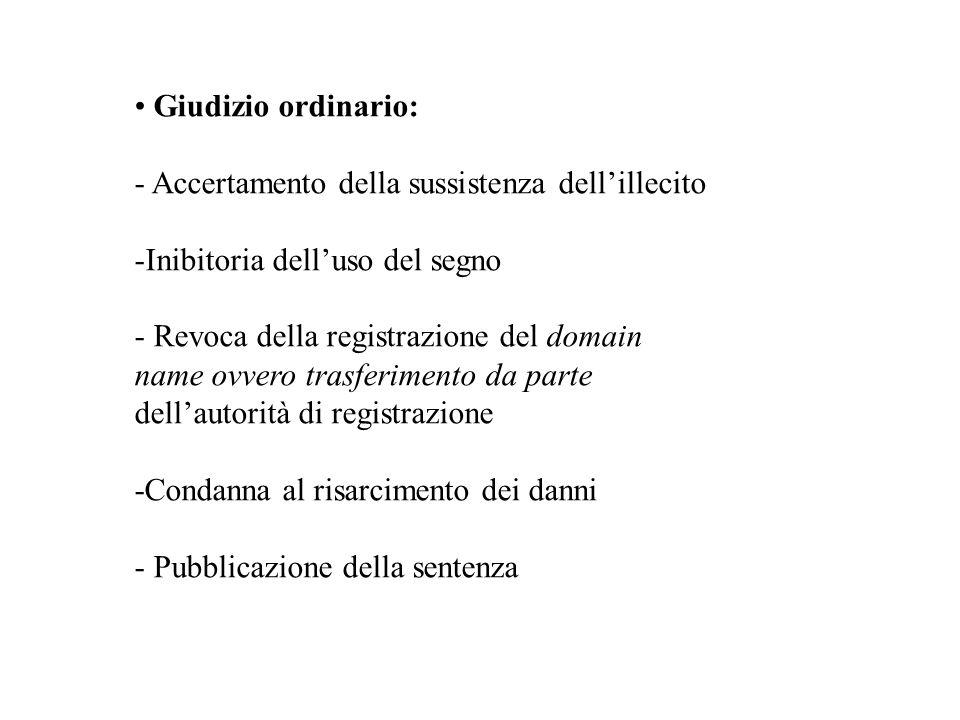 Giudizio ordinario: - Accertamento della sussistenza dellillecito -Inibitoria delluso del segno - Revoca della registrazione del domain name ovvero tr