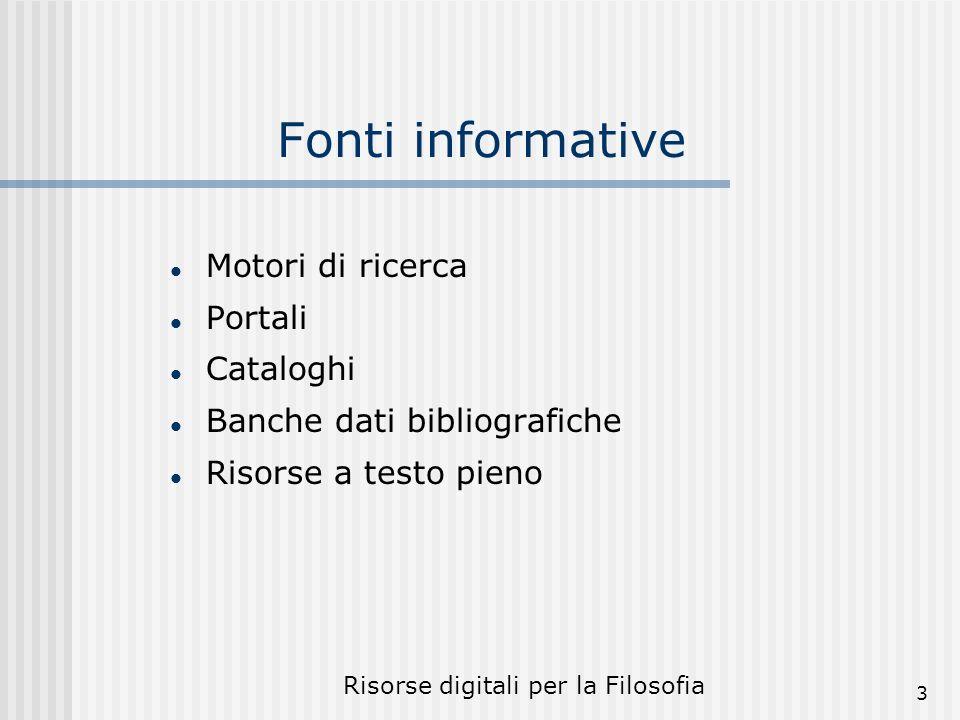Risorse digitali per la Filosofia 3 Fonti informative Motori di ricerca Portali Cataloghi Banche dati bibliografiche Risorse a testo pieno