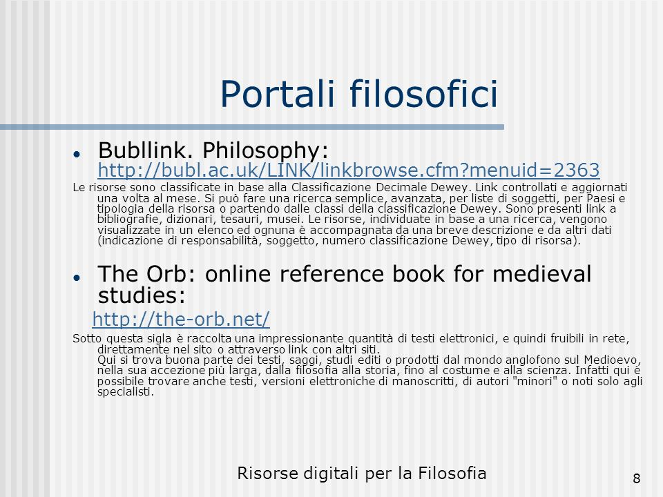 Risorse digitali per la Filosofia 19 Enciclopedie e dizionari filosofici Enciclopedia multimediale delle scienze filosofiche (free web) http://www.emsf.rai.it/ Stanford Encyclopedia of Philosophy (free web) http://plato.stanford.edu/ The Internet Encyclopedia of Philosophy (free web) http://www.iep.utm.edu/ Routledge Encyclopaedia of Philosophy online http://www.rep.routledge.com The Thoemmes Encyclopedia of the history of Ideas Foldop: free-online dictionary of Philosophy: http://www.swif.it/foldop/ http://www.swif.it/foldop/ Philosophy of mind: http://www.artsci.wustl.edu/~philos/MindDict/ http://www.artsci.wustl.edu/~philos/MindDict/ Wikipedia: http://it.wikipedia.org/wiki/Pagina_principale http://it.wikipedia.org/wiki/Pagina_principale B ritannica: http://www.britannica.com/ http://www.britannica.com/