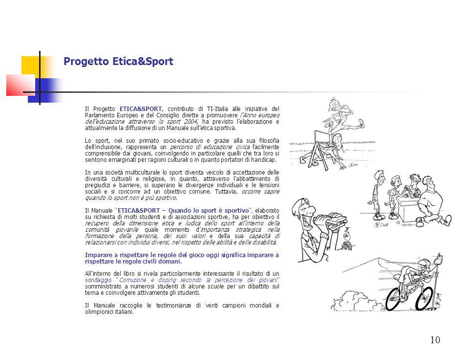 10 Progetto Etica&Sport Il Progetto ETICA&SPORT, contributo di TI-Italia alle iniziative del Parlamento Europeo e del Consiglio dirette a promuovere l