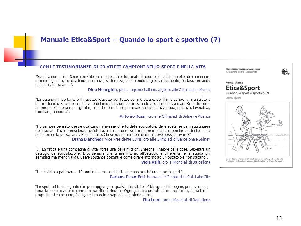 11 Manuale Etica&Sport – Quando lo sport è sportivo (?) CON LE TESTIMONIANZE DI 20 ATLETI CAMPIONI NELLO SPORT E NELLA VITA Sport amore mio. Sono conv
