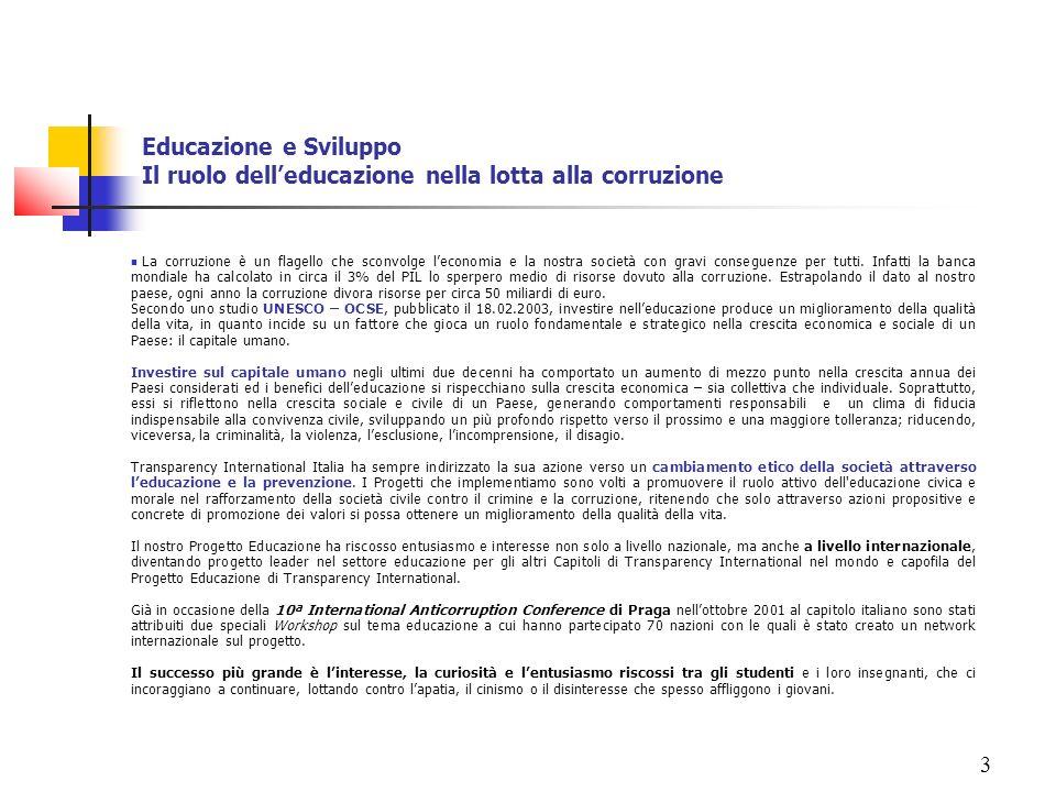 3 Educazione e Sviluppo Il ruolo delleducazione nella lotta alla corruzione La corruzione è un flagello che sconvolge leconomia e la nostra società co