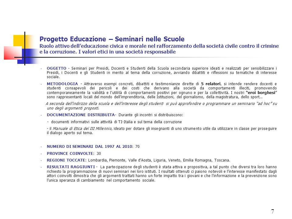 7 Progetto Educazione – Seminari nelle Scuole Ruolo attivo delleducazione civica e morale nel rafforzamento della società civile contro il crimine e l