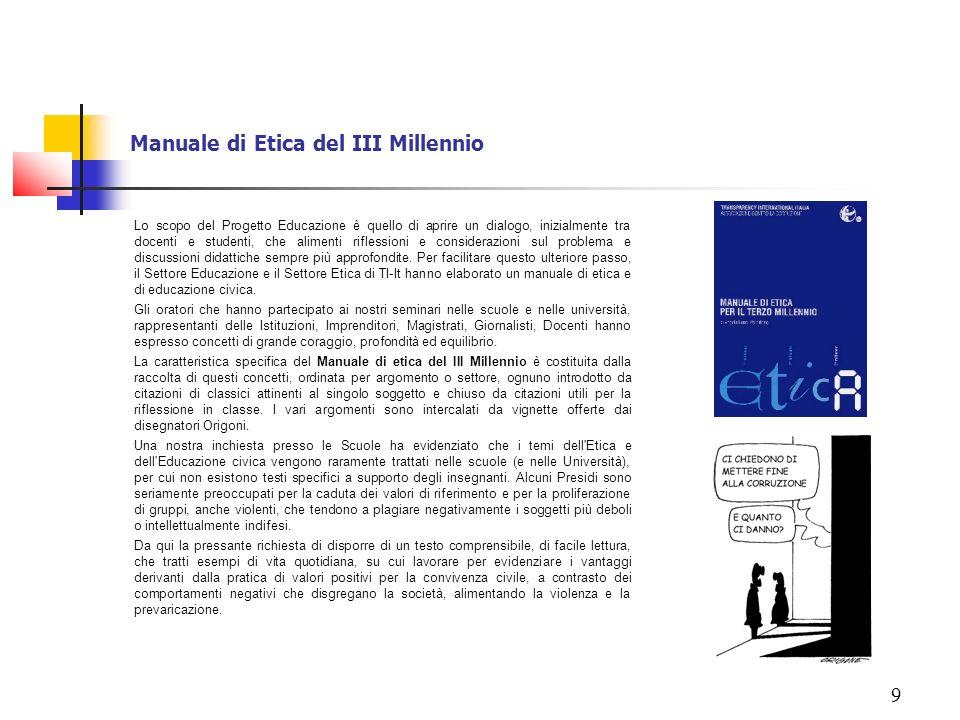 9 Manuale di Etica del III Millennio Lo scopo del Progetto Educazione è quello di aprire un dialogo, inizialmente tra docenti e studenti, che alimenti