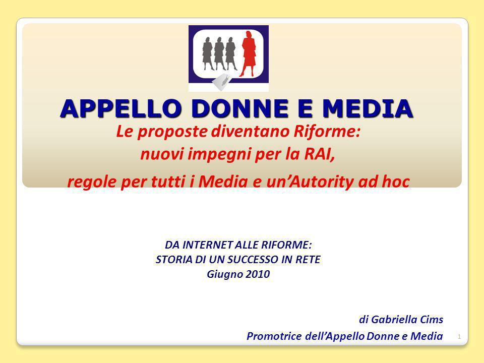 1 APPELLO DONNE E MEDIA Le proposte diventano Riforme: nuovi impegni per la RAI, regole per tutti i Media e unAutority ad hoc DA INTERNET ALLE RIFORME