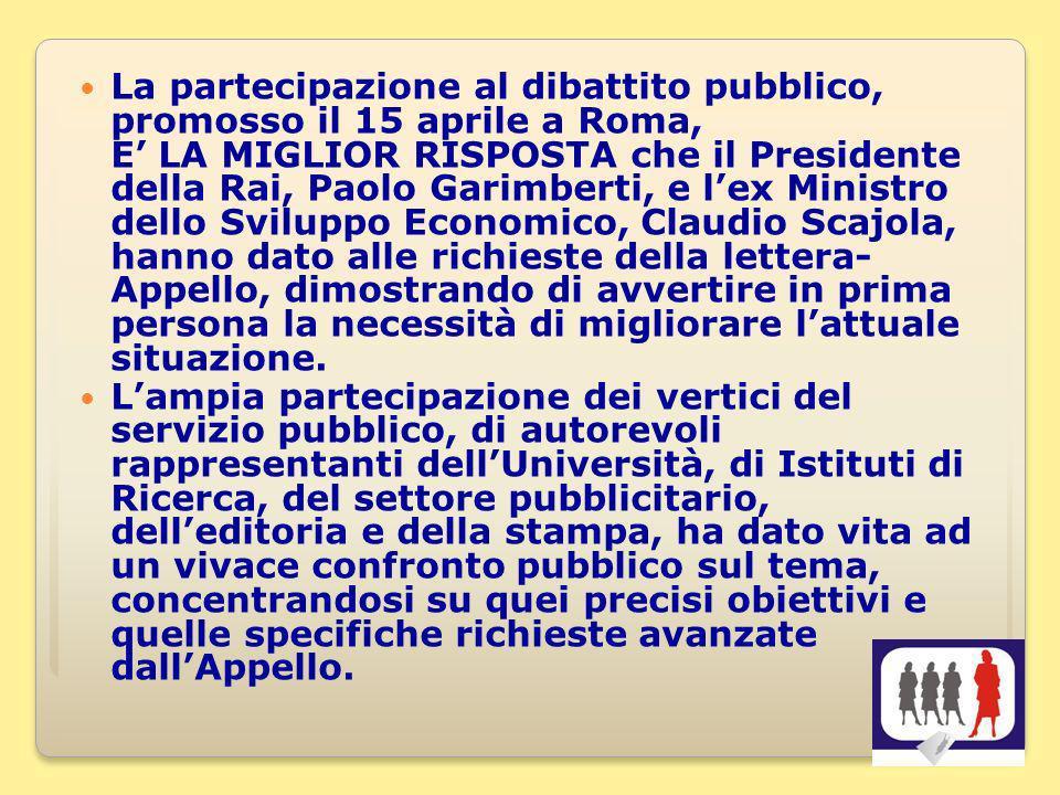 11 La partecipazione al dibattito pubblico, promosso il 15 aprile a Roma, E LA MIGLIOR RISPOSTA che il Presidente della Rai, Paolo Garimberti, e lex M