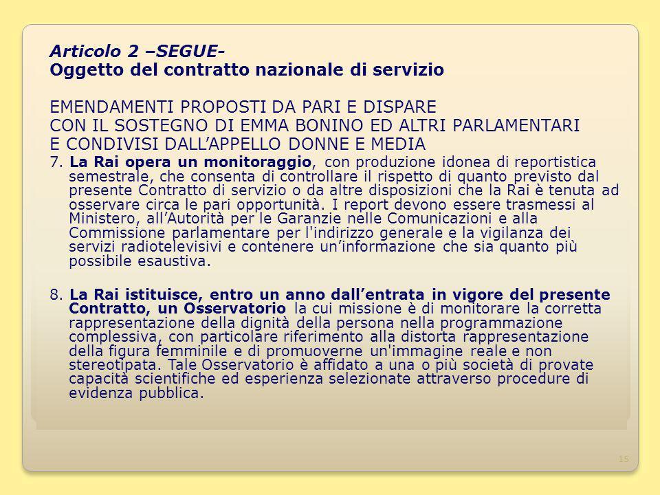 15 Articolo 2 –SEGUE- Oggetto del contratto nazionale di servizio EMENDAMENTI PROPOSTI DA PARI E DISPARE CON IL SOSTEGNO DI EMMA BONINO ED ALTRI PARLAMENTARI E CONDIVISI DALLAPPELLO DONNE E MEDIA 7.