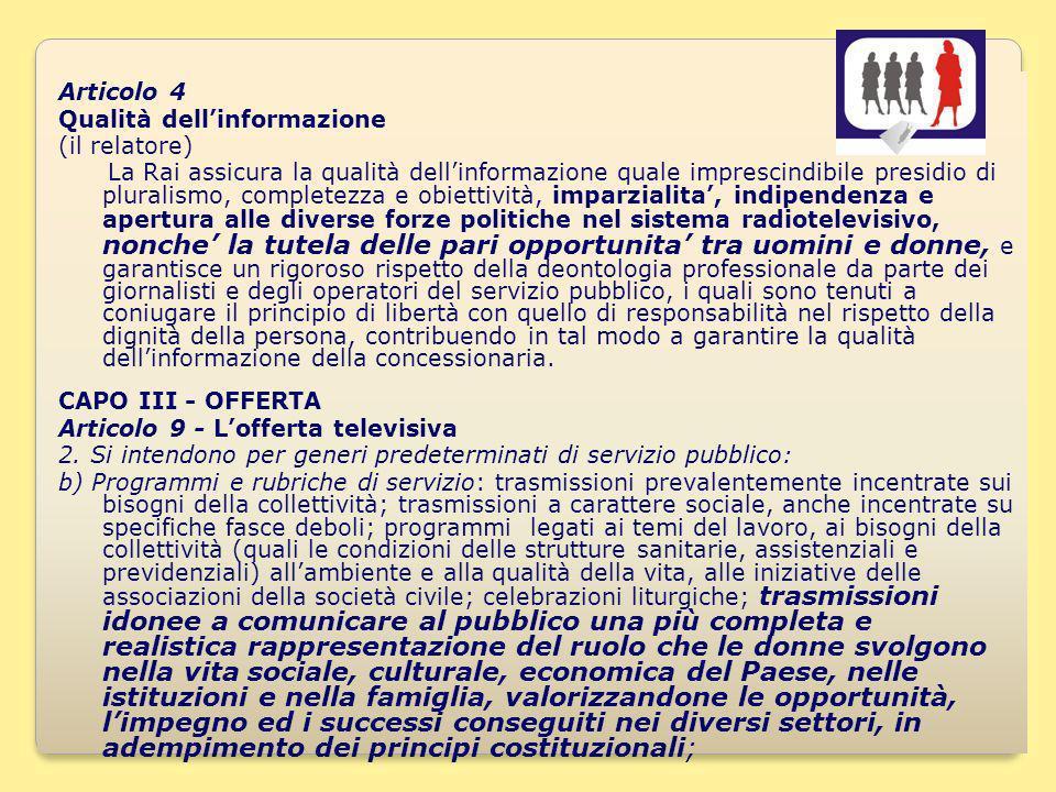17 Articolo 4 Qualità dellinformazione (il relatore) La Rai assicura la qualità dellinformazione quale imprescindibile presidio di pluralismo, complet