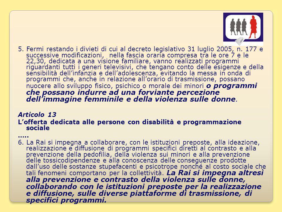 19 5. Fermi restando i divieti di cui al decreto legislativo 31 luglio 2005, n.