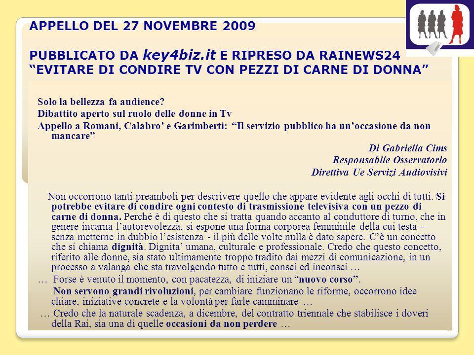 3 APPELLO DEL 27 NOVEMBRE 2009 PUBBLICATO DA key4biz.it E RIPRESO DA RAINEWS24 EVITARE DI CONDIRE TV CON PEZZI DI CARNE DI DONNA Solo la bellezza fa audience.