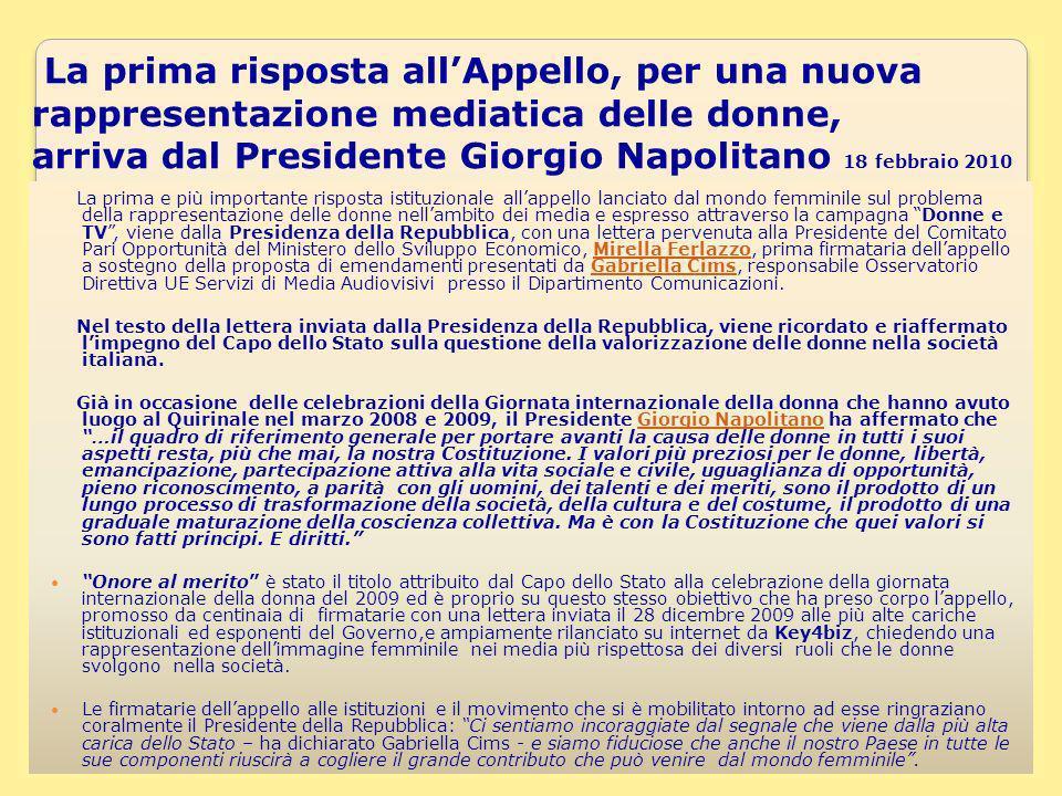 8 La prima risposta allAppello, per una nuova rappresentazione mediatica delle donne, arriva dal Presidente Giorgio Napolitano 18 febbraio 2010 La pri