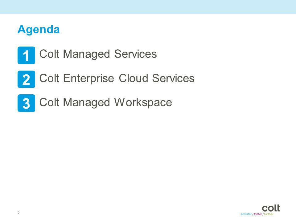 2 Agenda Colt Managed Services Colt Enterprise Cloud Services Colt Managed Workspace 1 2 3