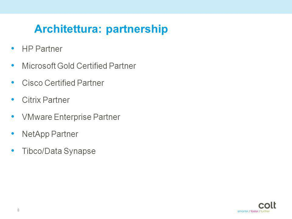8 Architettura: partnership HP Partner Microsoft Gold Certified Partner Cisco Certified Partner Citrix Partner VMware Enterprise Partner NetApp Partner Tibco/Data Synapse