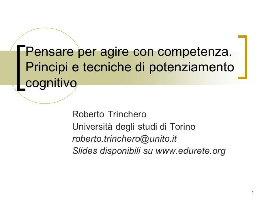 1 Pensare per agire con competenza. Principi e tecniche di potenziamento cognitivo Roberto Trinchero Università degli studi di Torino roberto.trincher