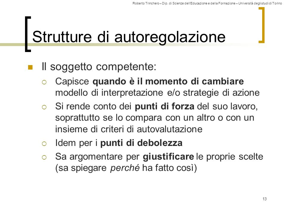 Roberto Trinchero – Dip. di Scienze dellEducazione e della Formazione – Università degli studi di Torino 13 Strutture di autoregolazione Il soggetto c