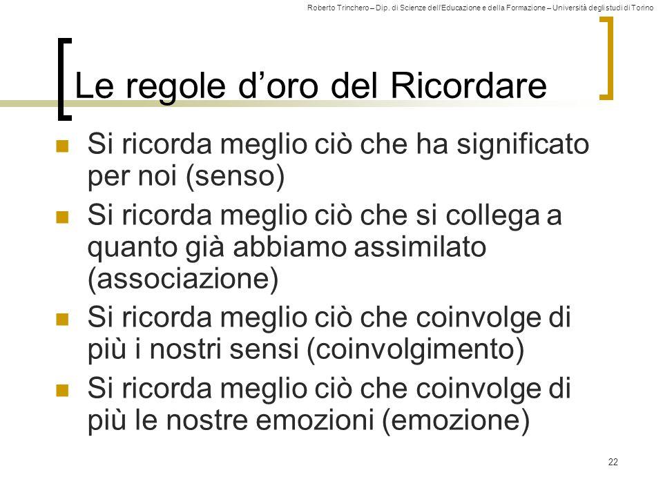 Roberto Trinchero – Dip. di Scienze dellEducazione e della Formazione – Università degli studi di Torino Le regole doro del Ricordare Si ricorda megli