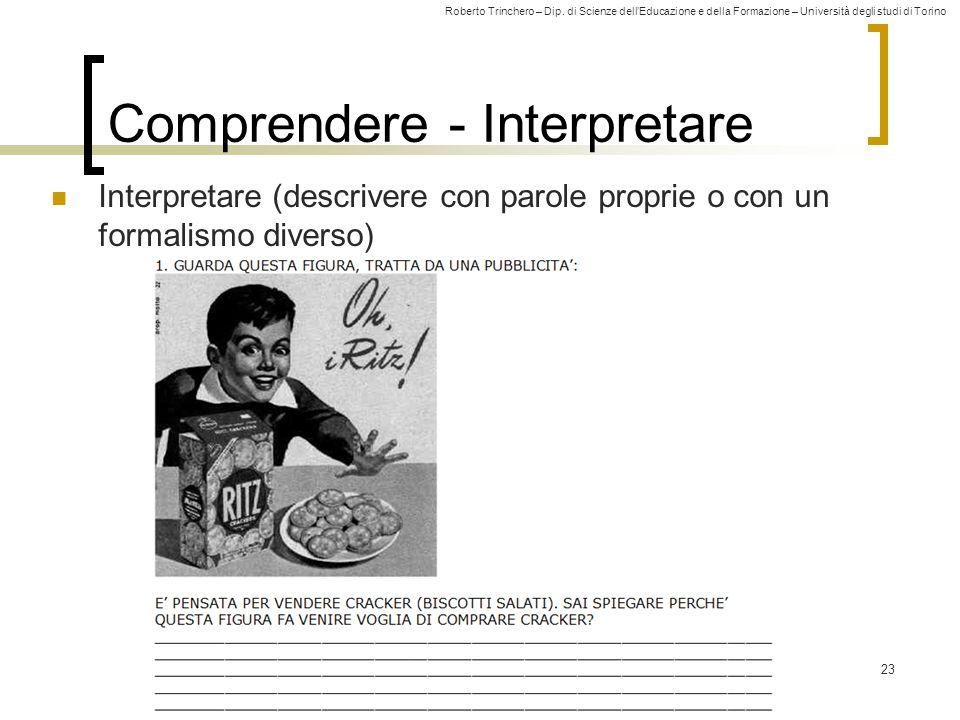 Roberto Trinchero – Dip. di Scienze dellEducazione e della Formazione – Università degli studi di Torino 23 Comprendere - Interpretare Interpretare (d
