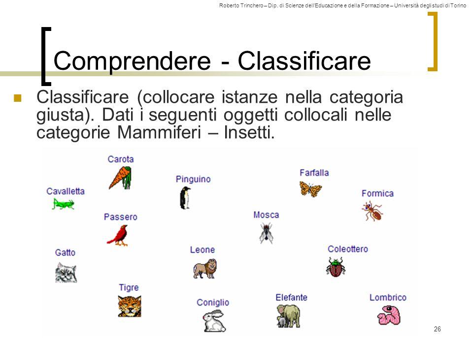 Roberto Trinchero – Dip. di Scienze dellEducazione e della Formazione – Università degli studi di Torino 26 Comprendere - Classificare Classificare (c