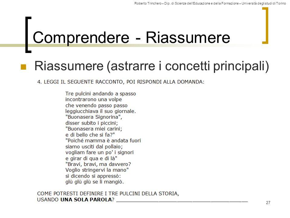 Roberto Trinchero – Dip. di Scienze dellEducazione e della Formazione – Università degli studi di Torino 27 Comprendere - Riassumere Riassumere (astra