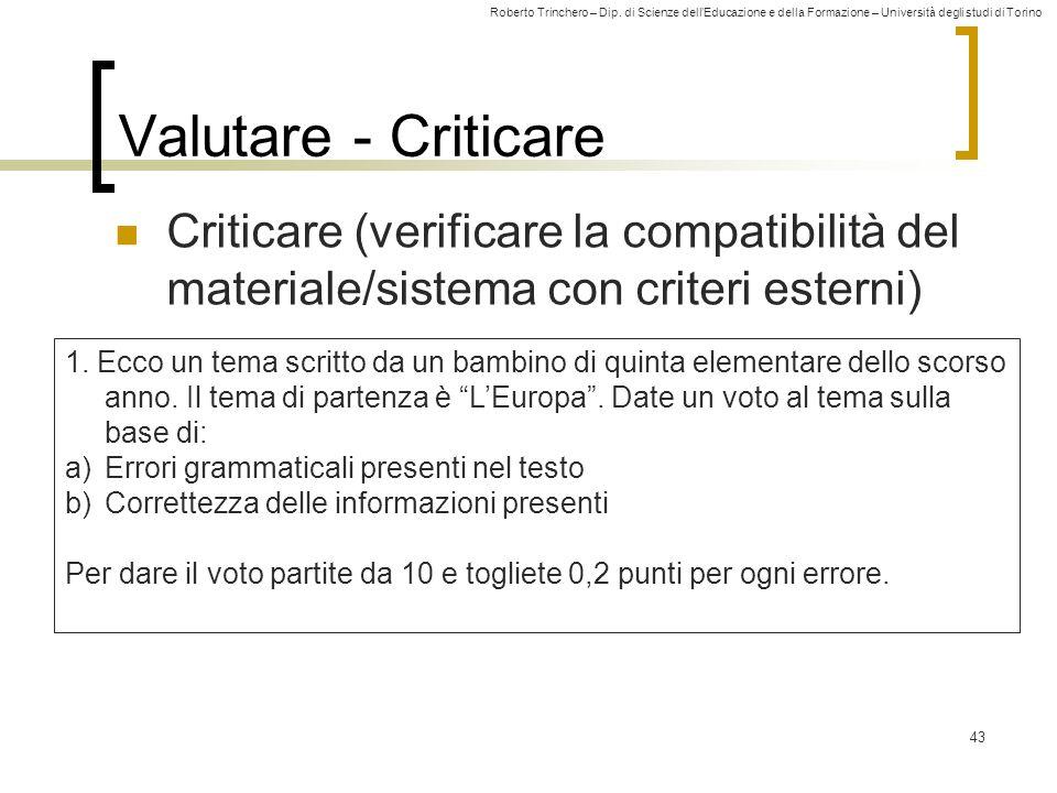 Roberto Trinchero – Dip. di Scienze dellEducazione e della Formazione – Università degli studi di Torino 43 Valutare - Criticare Criticare (verificare