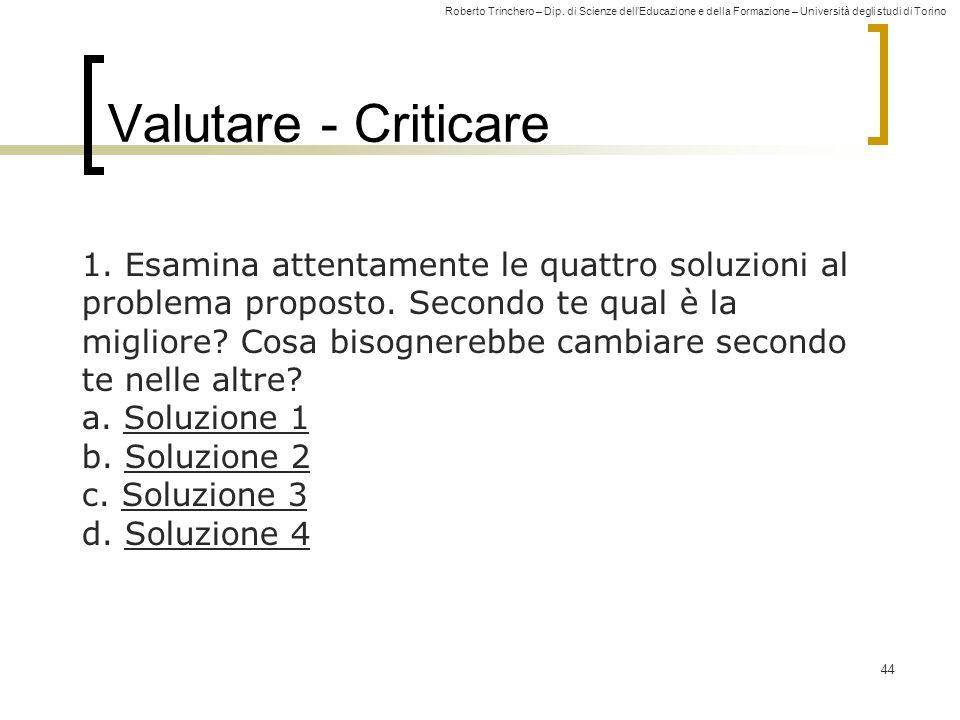Roberto Trinchero – Dip. di Scienze dellEducazione e della Formazione – Università degli studi di Torino 44 Valutare - Criticare 1. Esamina attentamen