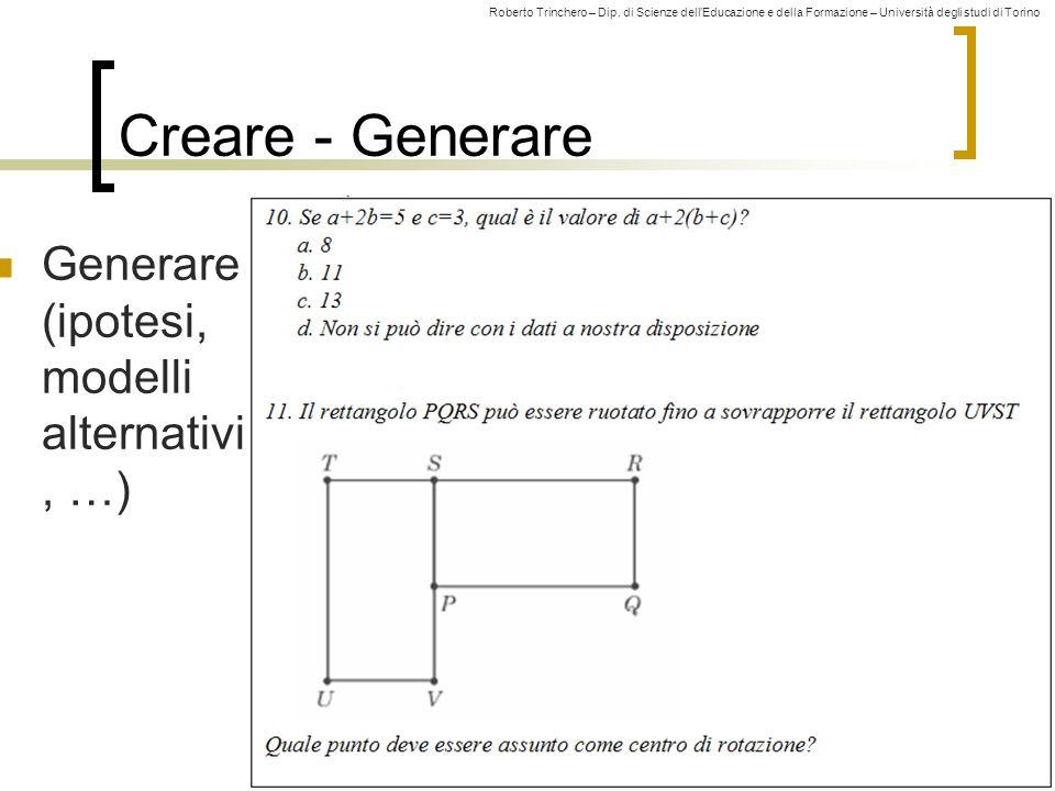 Roberto Trinchero – Dip. di Scienze dellEducazione e della Formazione – Università degli studi di Torino 47 Creare - Generare Generare (ipotesi, model