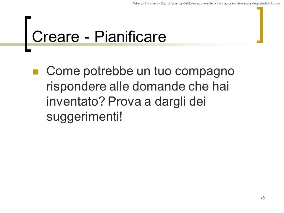 Roberto Trinchero – Dip. di Scienze dellEducazione e della Formazione – Università degli studi di Torino Creare - Pianificare Come potrebbe un tuo com
