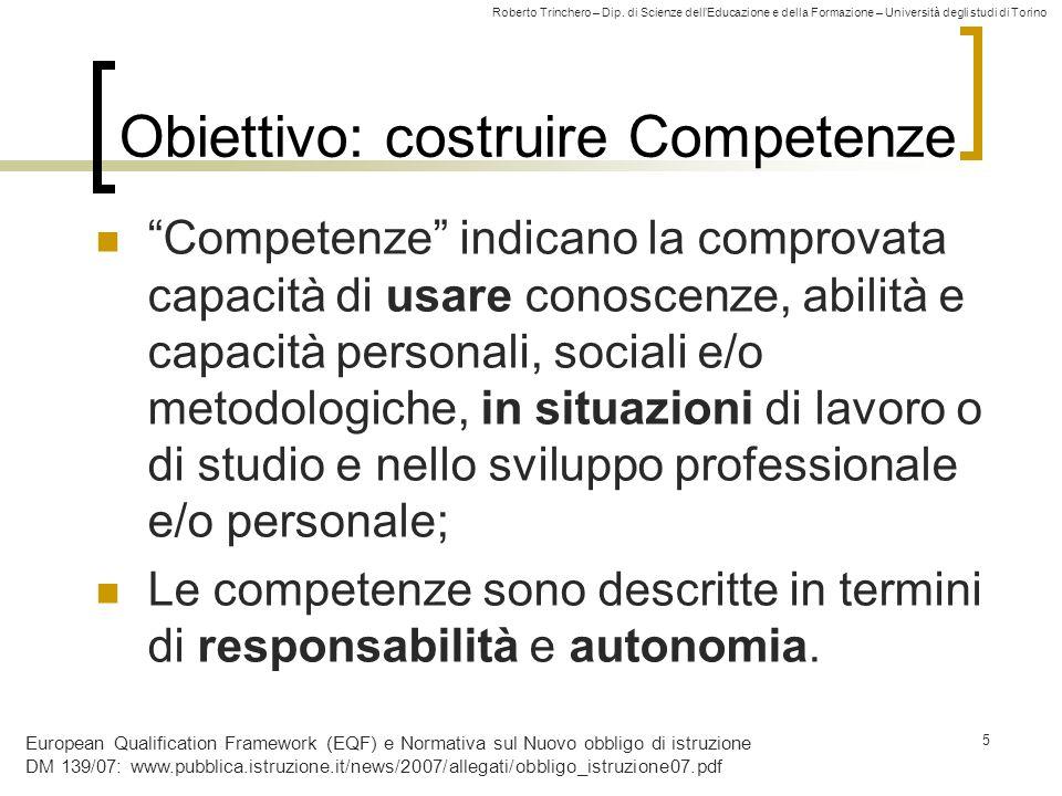 Roberto Trinchero – Dip. di Scienze dellEducazione e della Formazione – Università degli studi di Torino 5 Obiettivo: costruire Competenze Competenze