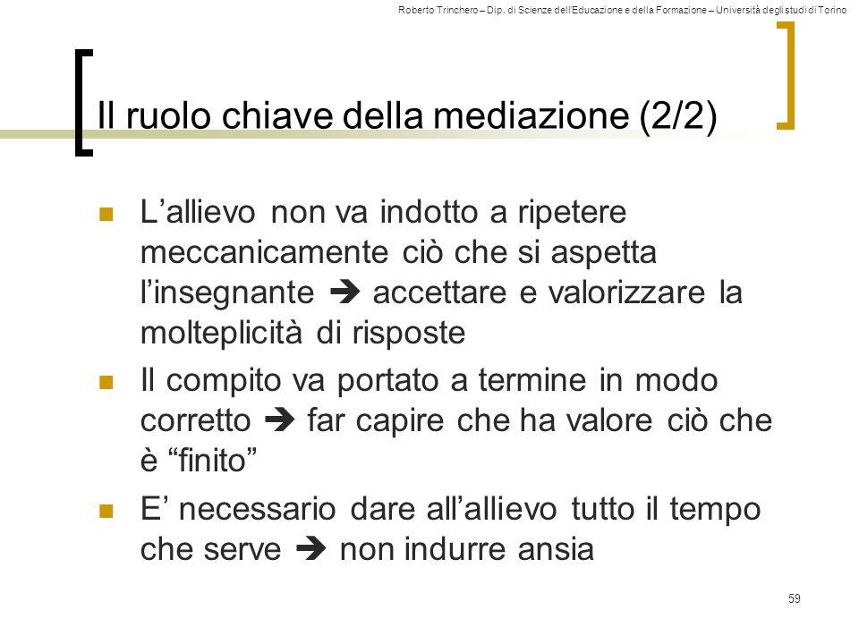 Roberto Trinchero – Dip. di Scienze dellEducazione e della Formazione – Università degli studi di Torino 59 Il ruolo chiave della mediazione (2/2) Lal