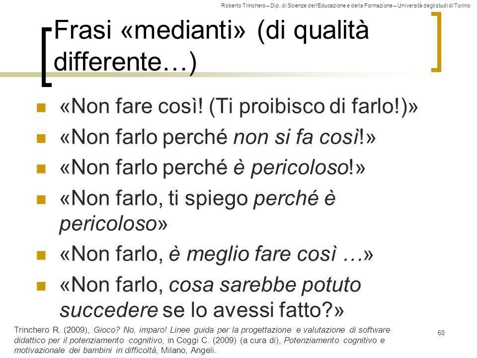 Roberto Trinchero – Dip. di Scienze dellEducazione e della Formazione – Università degli studi di Torino Frasi «medianti» (di qualità differente…) «No