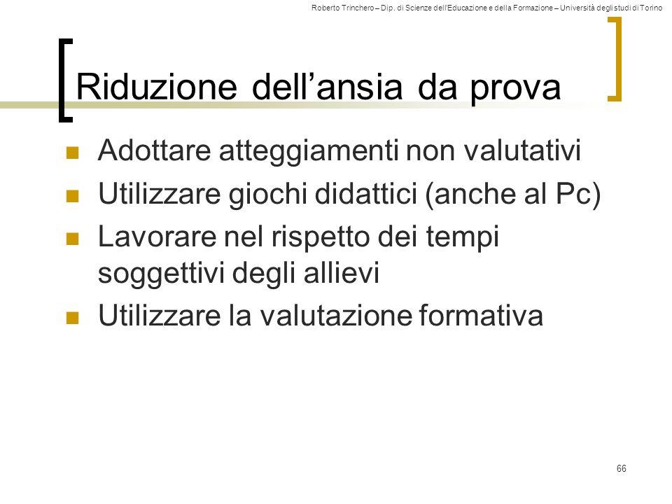 Roberto Trinchero – Dip. di Scienze dellEducazione e della Formazione – Università degli studi di Torino Riduzione dellansia da prova Adottare atteggi
