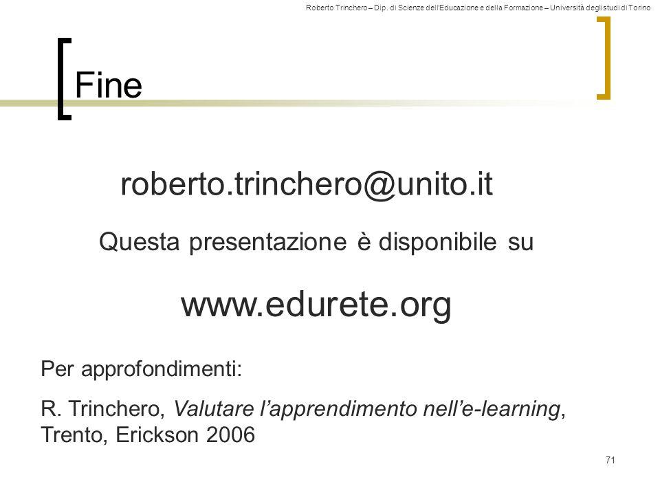 Roberto Trinchero – Dip. di Scienze dellEducazione e della Formazione – Università degli studi di Torino 71 Fine roberto.trinchero@unito.it Questa pre