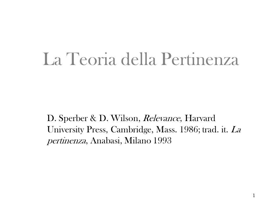 1 La Teoria della Pertinenza D. Sperber & D. Wilson, Relevance, Harvard University Press, Cambridge, Mass. 1986; trad. it. La pertinenza, Anabasi, Mil