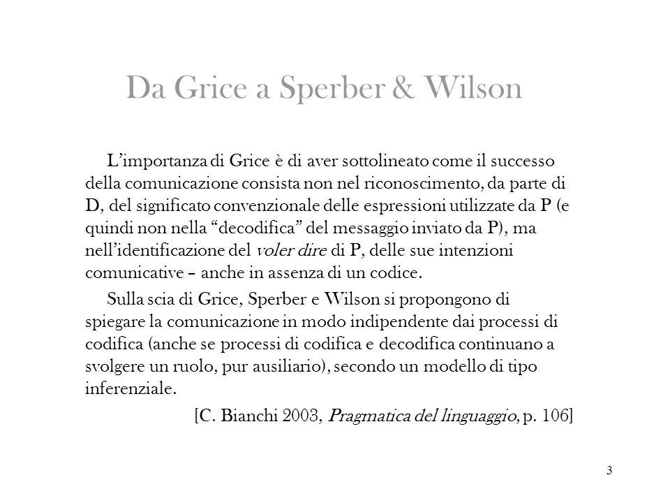 3 Da Grice a Sperber & Wilson Limportanza di Grice è di aver sottolineato come il successo della comunicazione consista non nel riconoscimento, da par