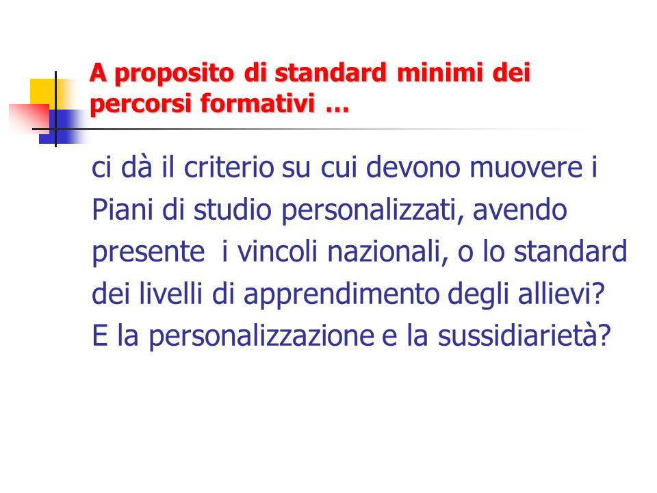 A proposito di standard minimi dei percorsi formativi … ci dà il criterio su cui devono muovere i Piani di studio personalizzati, avendo presente i vi