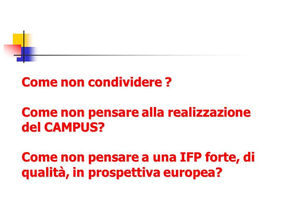 Come non condividere ? Come non pensare alla realizzazione del CAMPUS? Come non pensare a una IFP forte, di qualità, in prospettiva europea?