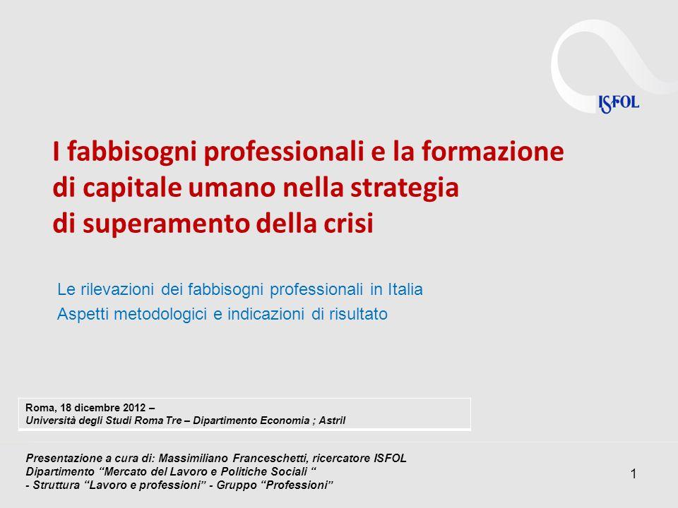 Le rilevazioni dei fabbisogni professionali in Italia Aspetti metodologici e indicazioni di risultato 1 I fabbisogni professionali e la formazione di