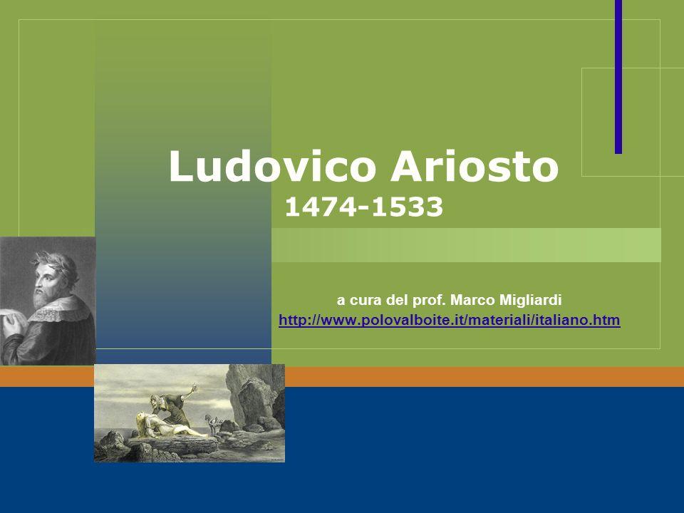 Ludovico Ariosto 1474-1533 a cura del prof. Marco Migliardi http://www.polovalboite.it/materiali/italiano.htm